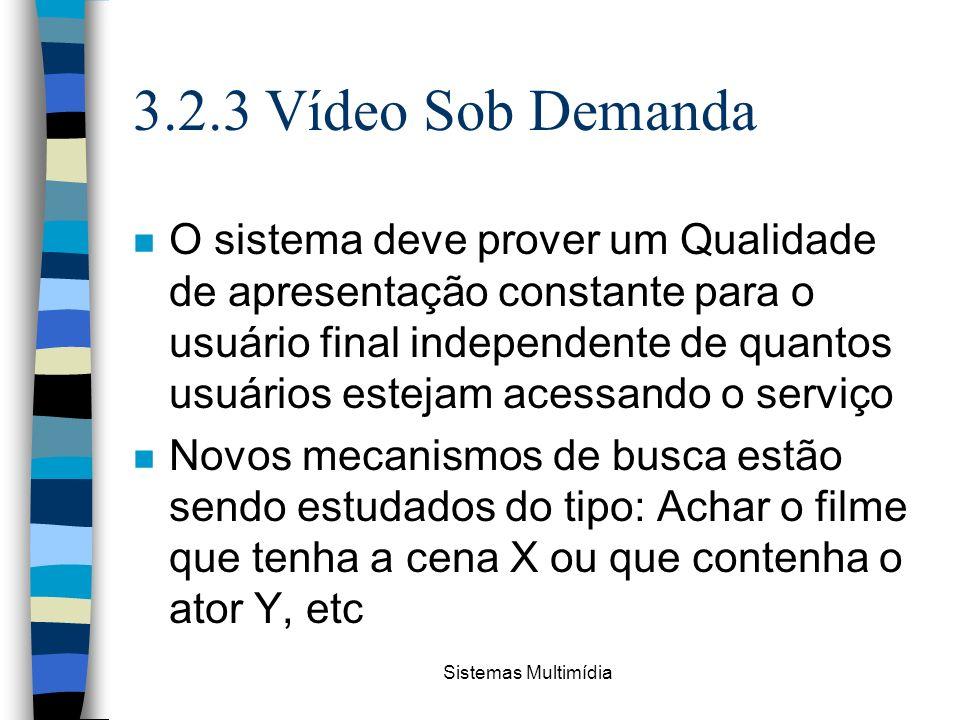 Sistemas Multimídia 3.2.3 Vídeo Sob Demanda n O sistema deve prover um Qualidade de apresentação constante para o usuário final independente de quanto