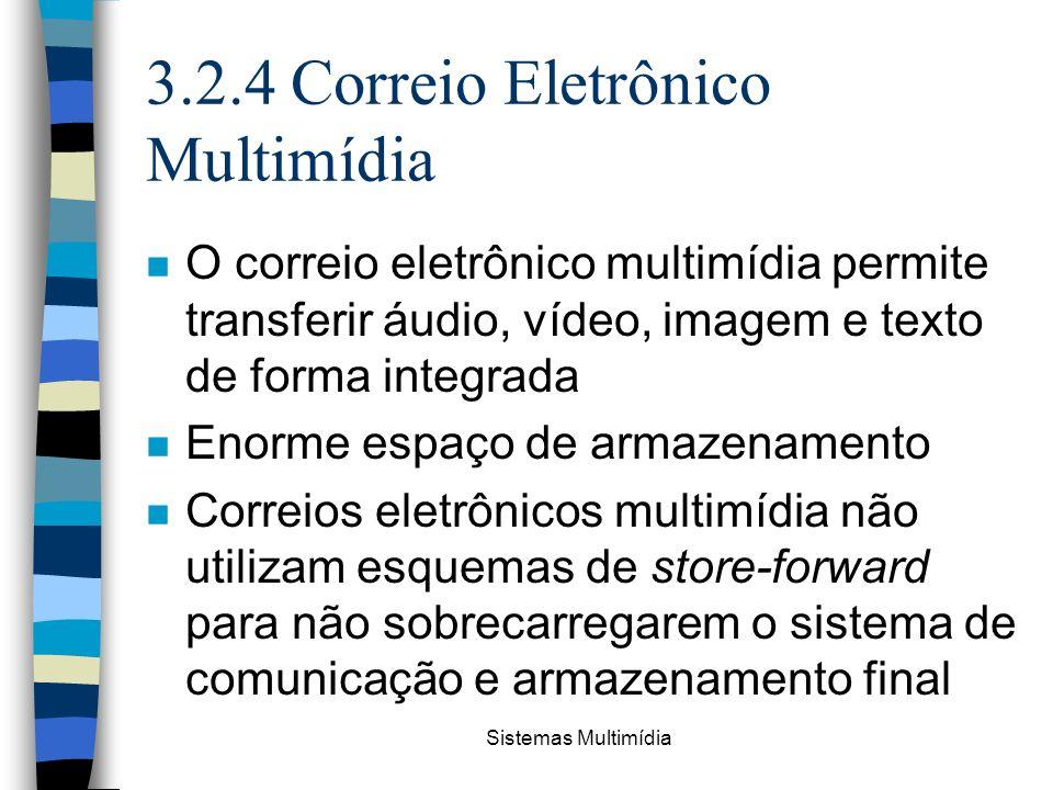 Sistemas Multimídia 3.2.4 Correio Eletrônico Multimídia n O correio eletrônico multimídia permite transferir áudio, vídeo, imagem e texto de forma int