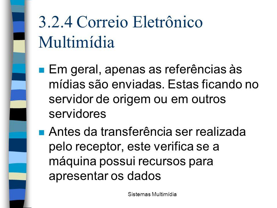 Sistemas Multimídia 3.2.4 Correio Eletrônico Multimídia n Em geral, apenas as referências às mídias são enviadas. Estas ficando no servidor de origem