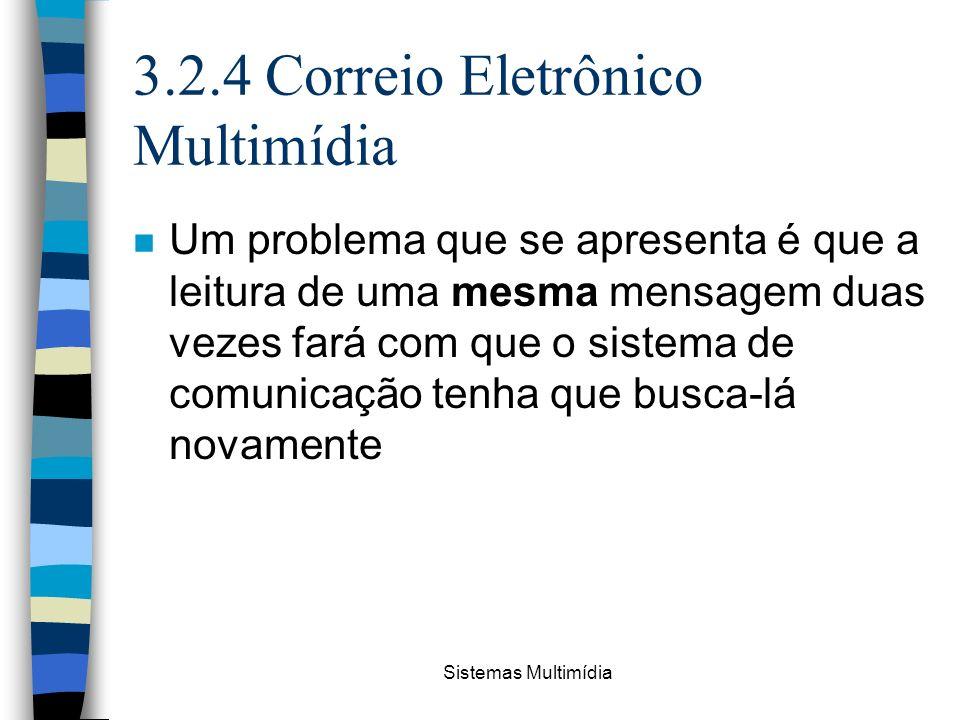 Sistemas Multimídia 3.2.4 Correio Eletrônico Multimídia n Um problema que se apresenta é que a leitura de uma mesma mensagem duas vezes fará com que o