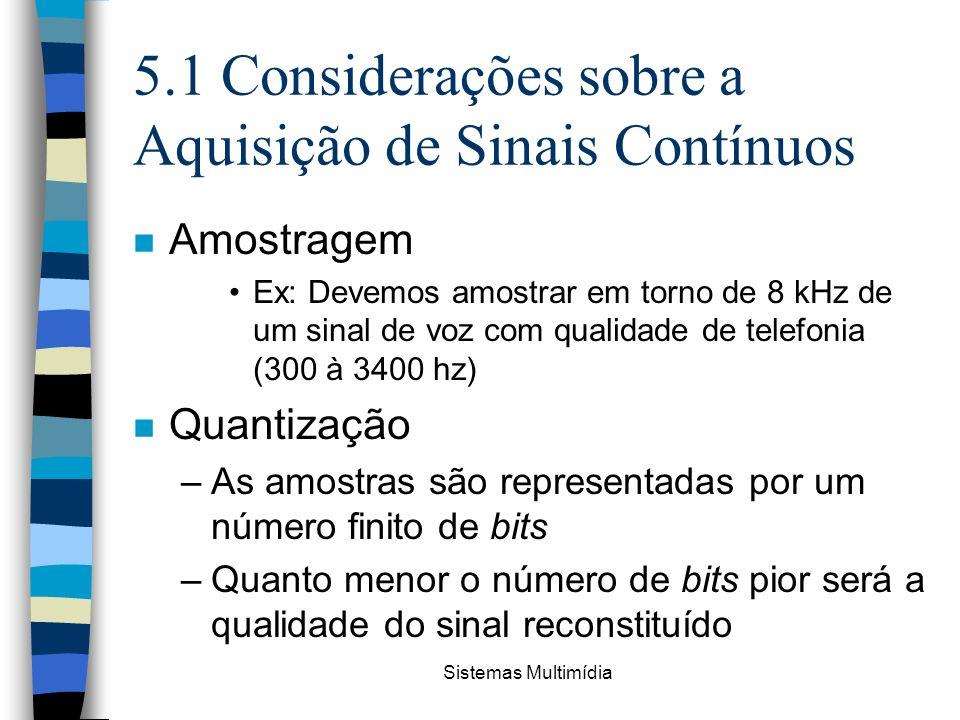 Sistemas Multimídia 5.1 Considerações sobre a Aquisição de Sinais Contínuos n Amostragem Ex: Devemos amostrar em torno de 8 kHz de um sinal de voz com