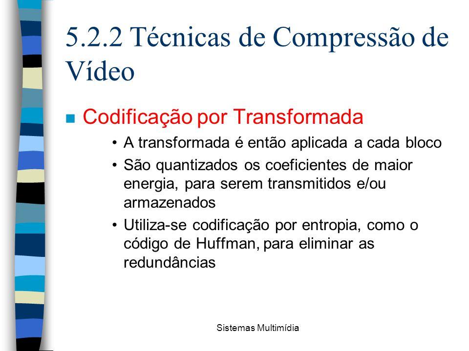 Sistemas Multimídia 5.2.2 Técnicas de Compressão de Vídeo n Codificação por Transformada A transformada é então aplicada a cada bloco São quantizados