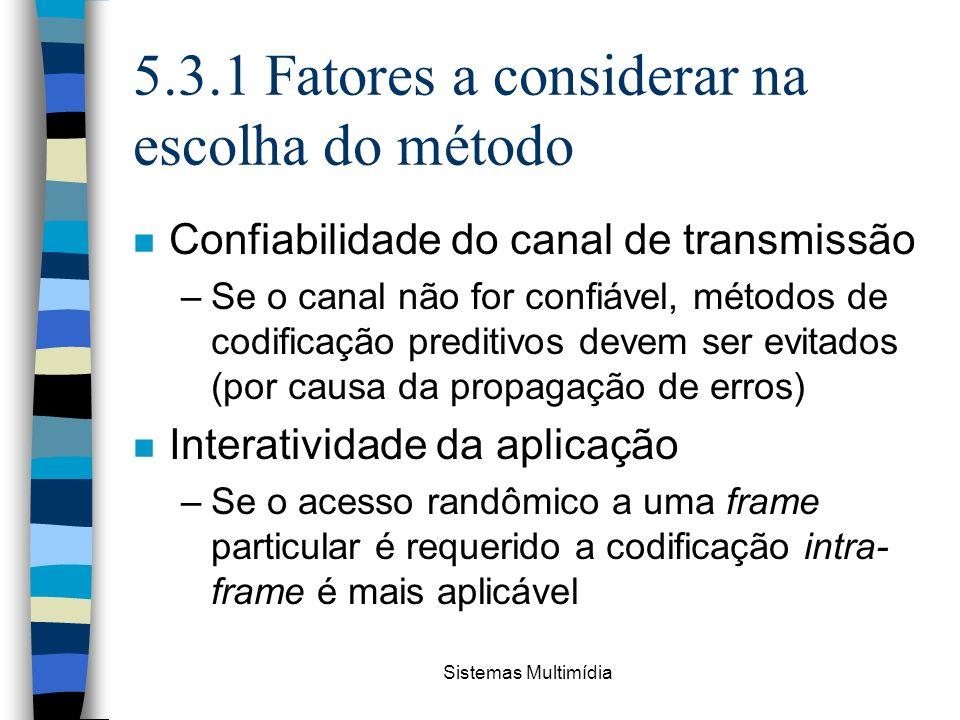 Sistemas Multimídia 5.3.1 Fatores a considerar na escolha do método n Confiabilidade do canal de transmissão –Se o canal não for confiável, métodos de