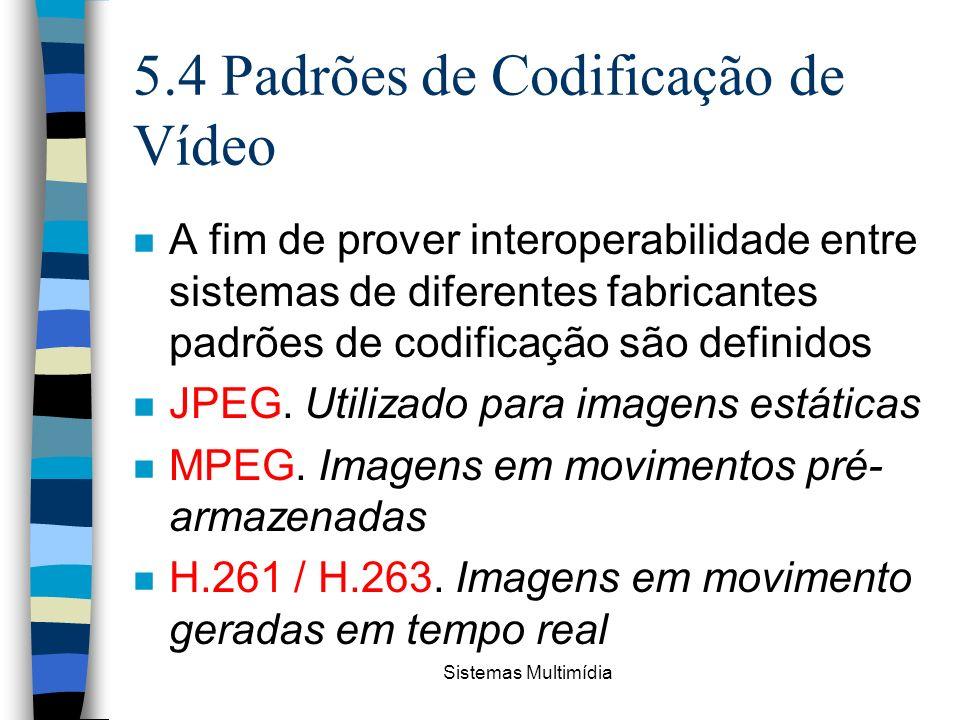 Sistemas Multimídia 5.4 Padrões de Codificação de Vídeo n A fim de prover interoperabilidade entre sistemas de diferentes fabricantes padrões de codif