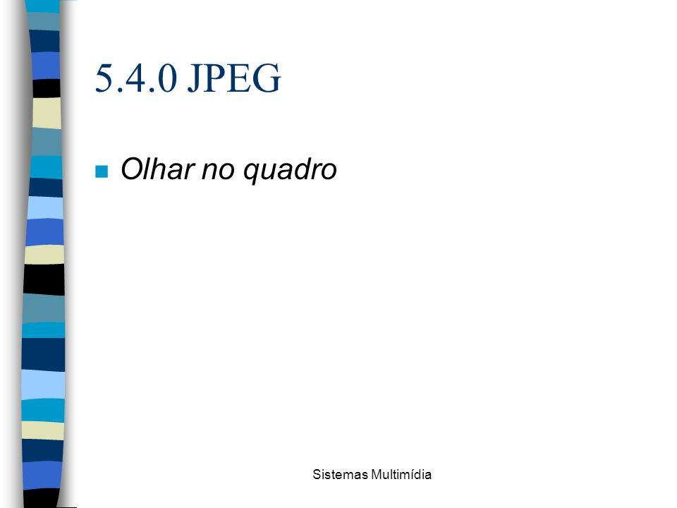 Sistemas Multimídia 5.4.0 JPEG n Olhar no quadro
