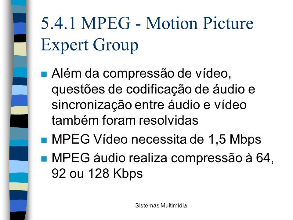 Sistemas Multimídia 5.4.1 MPEG - Motion Picture Expert Group n Além da compressão de vídeo, questões de codificação de áudio e sincronização entre áud