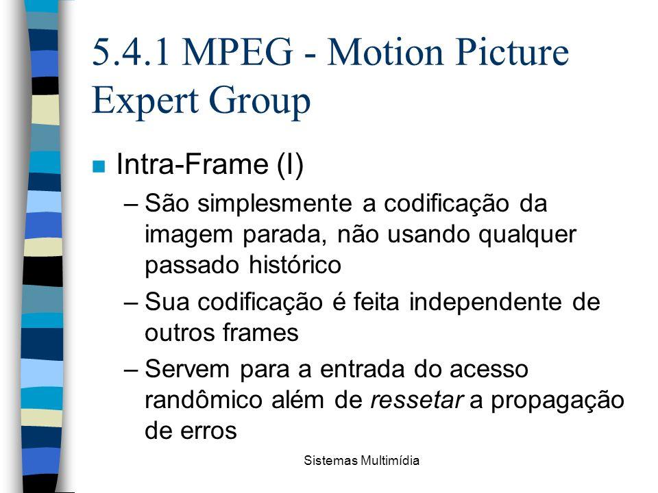 Sistemas Multimídia 5.4.1 MPEG - Motion Picture Expert Group n Intra-Frame (I) –São simplesmente a codificação da imagem parada, não usando qualquer p