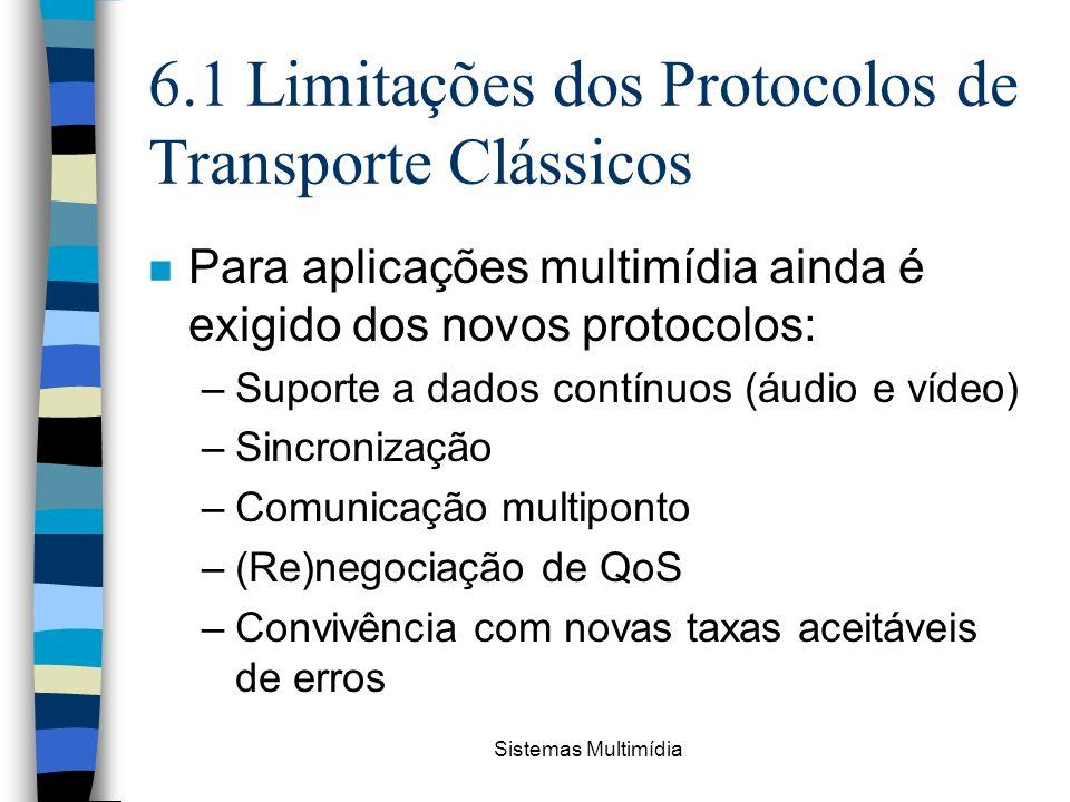 Sistemas Multimídia 6.1 Limitações dos Protocolos de Transporte Clássicos n Para aplicações multimídia ainda é exigido dos novos protocolos: –Suporte
