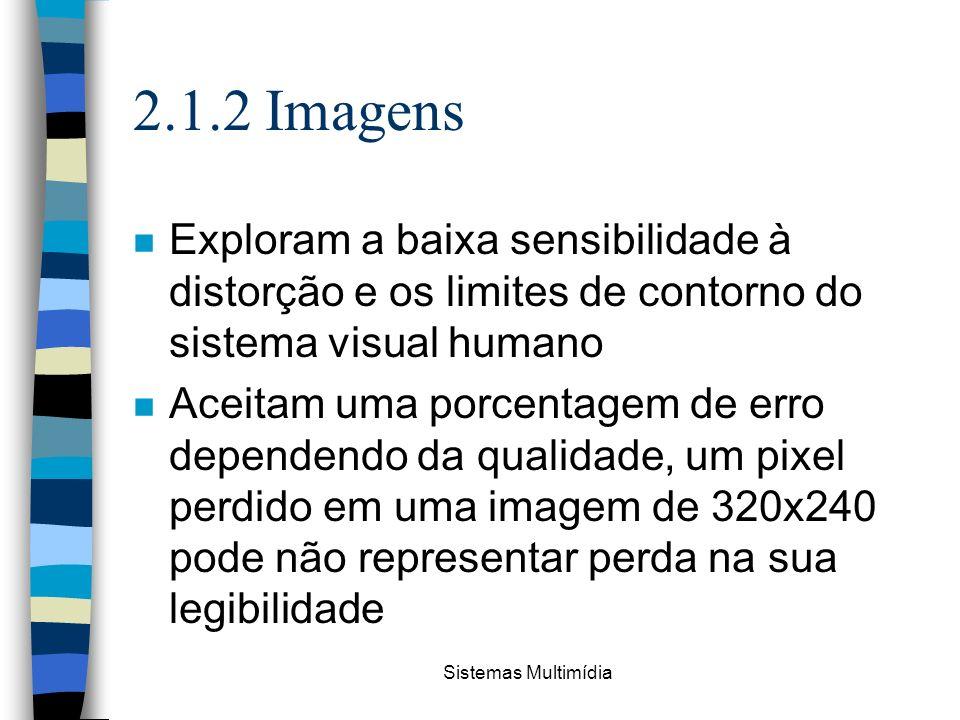 Sistemas Multimídia 2.1.2 Imagens n Exploram a baixa sensibilidade à distorção e os limites de contorno do sistema visual humano n Aceitam uma porcent