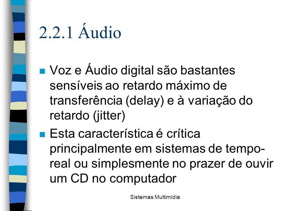 Sistemas Multimídia 2.2.1 Áudio n Voz e Áudio digital são bastantes sensíveis ao retardo máximo de transferência (delay) e à variação do retardo (jitt