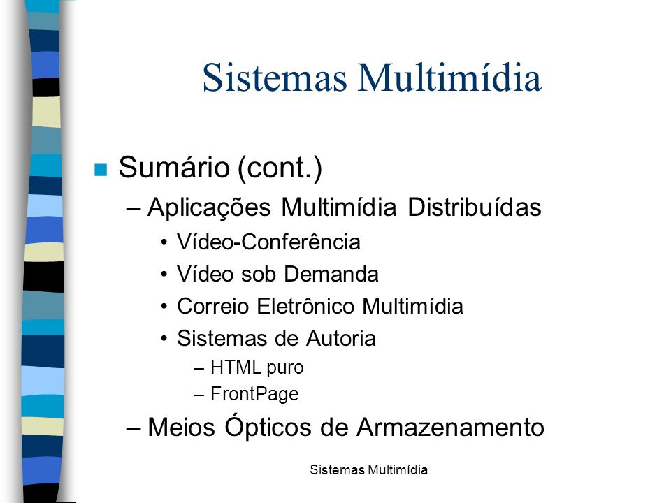 Sistemas Multimídia n Sumário (cont.) –Aplicações Multimídia Distribuídas Vídeo-Conferência Vídeo sob Demanda Correio Eletrônico Multimídia Sistemas d