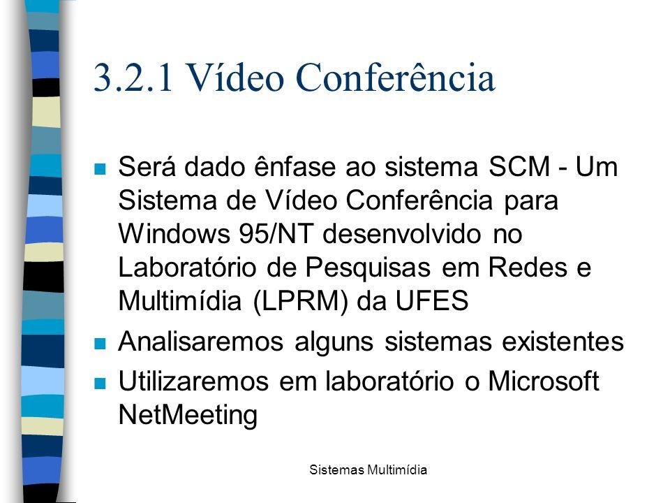 Sistemas Multimídia 3.2.1 Vídeo Conferência n Será dado ênfase ao sistema SCM - Um Sistema de Vídeo Conferência para Windows 95/NT desenvolvido no Lab