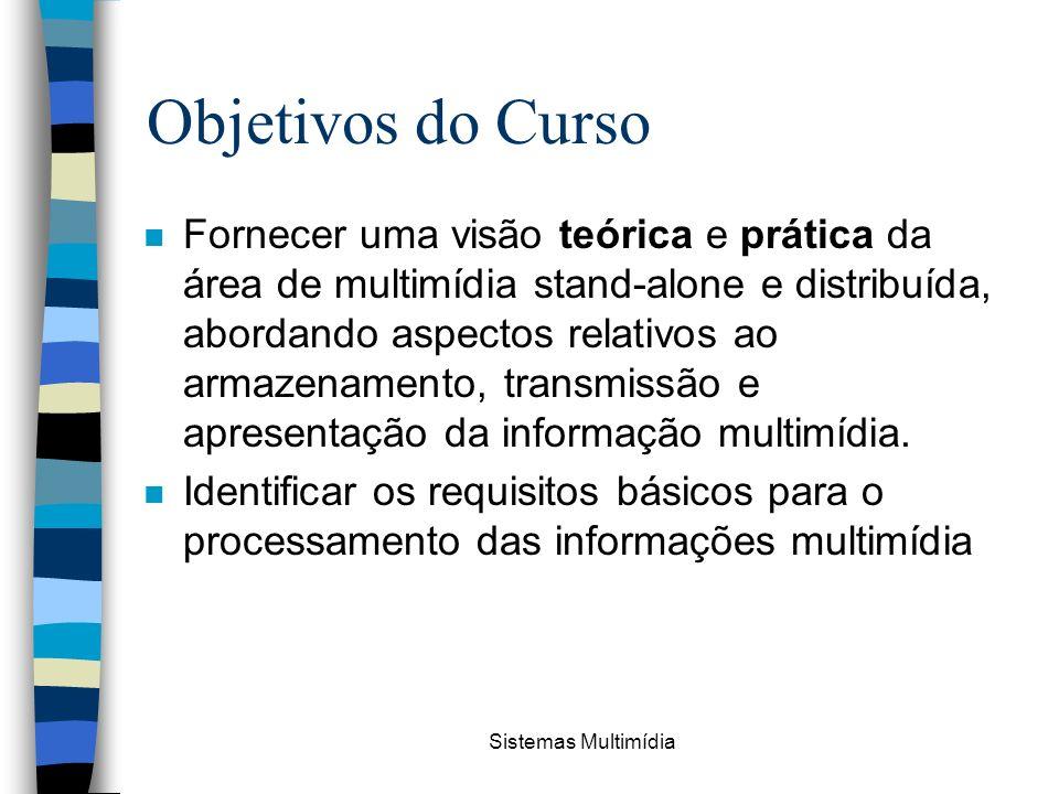Sistemas Multimídia Objetivos do Curso n Fornecer uma visão teórica e prática da área de multimídia stand-alone e distribuída, abordando aspectos rela