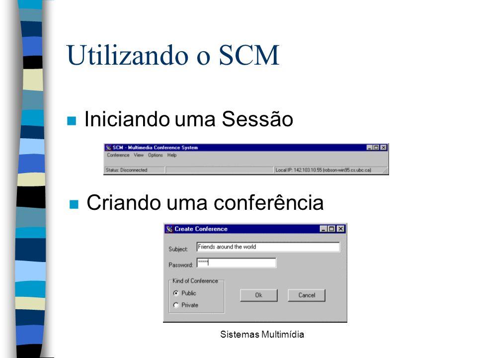 Sistemas Multimídia Utilizando o SCM n Iniciando uma Sessão n Criando uma conferência