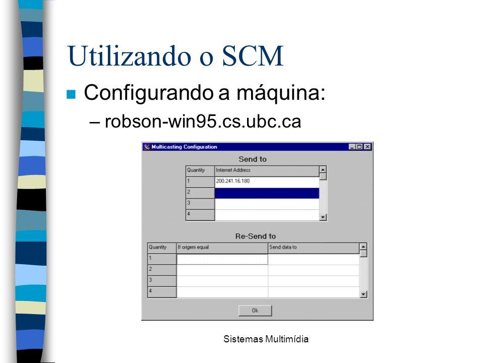 Sistemas Multimídia Utilizando o SCM n Configurando a máquina: –robson-win95.cs.ubc.ca