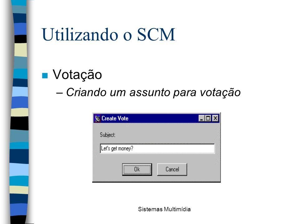 Sistemas Multimídia Utilizando o SCM n Votação –Criando um assunto para votação