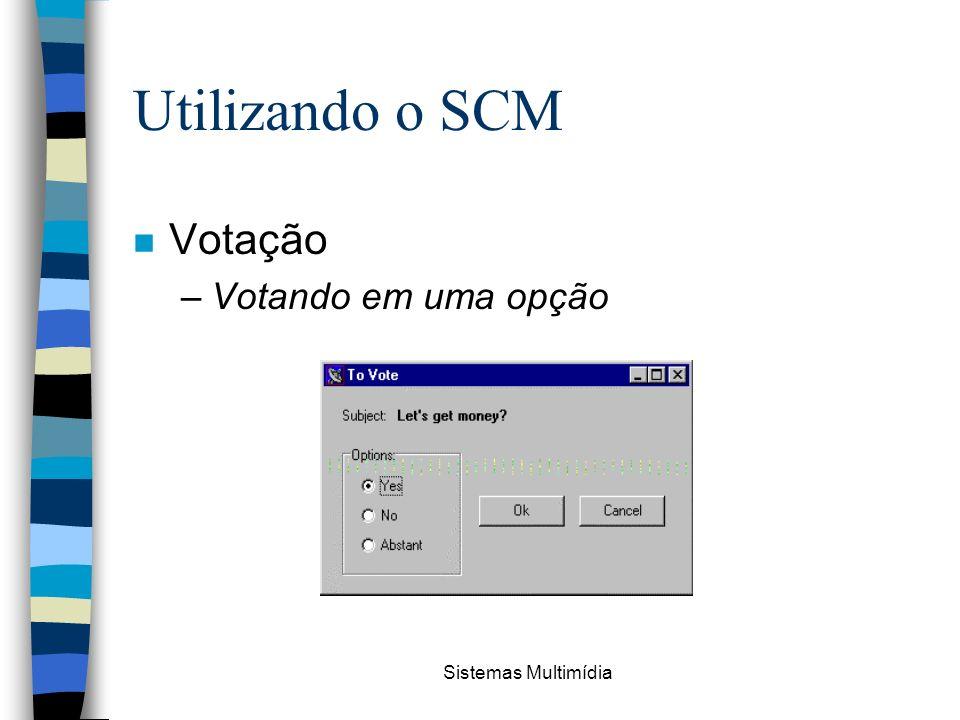 Sistemas Multimídia Utilizando o SCM n Votação –Votando em uma opção