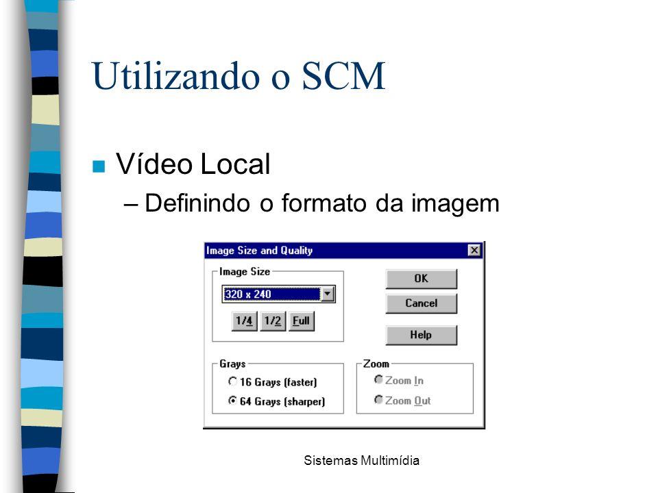 Sistemas Multimídia Utilizando o SCM n Vídeo Local –Definindo o formato da imagem