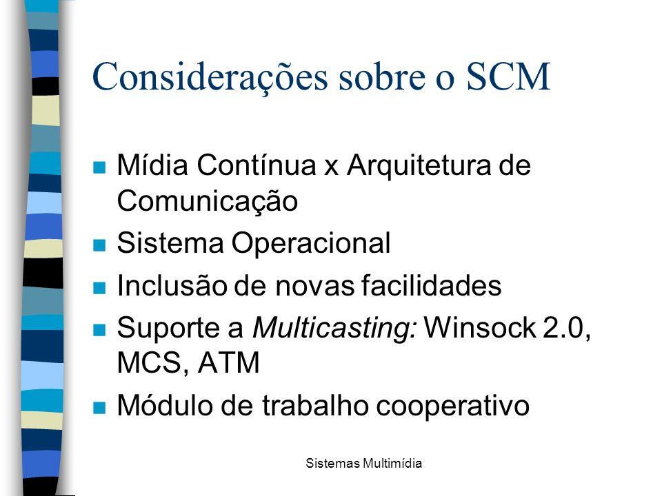 Sistemas Multimídia Considerações sobre o SCM n Mídia Contínua x Arquitetura de Comunicação n Sistema Operacional n Inclusão de novas facilidades n Su