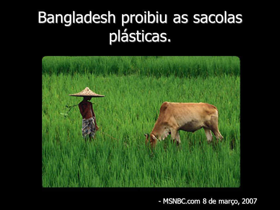 Bangladesh proibiu as sacolas plásticas. - MSNBC.com 8 de março, 2007