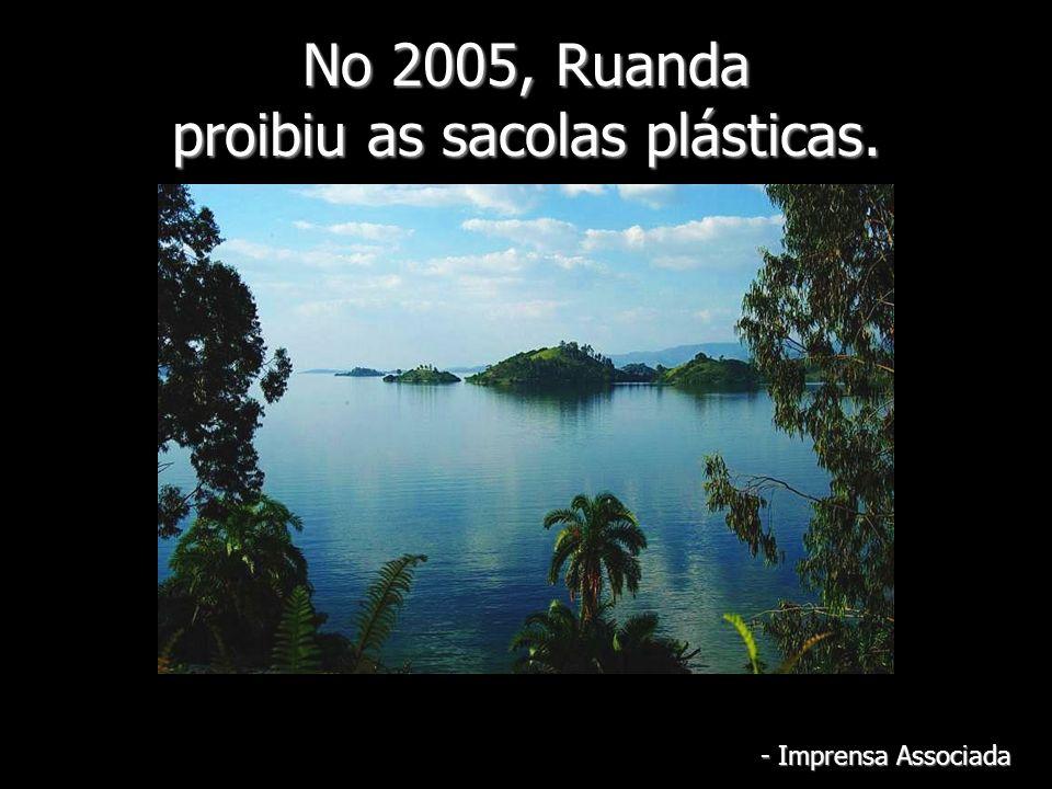 No 2005, Ruanda proibiu as sacolas plásticas. - Imprensa Associada