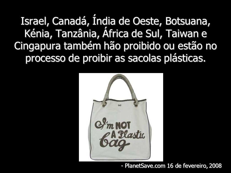 Israel, Canadá, Índia de Oeste, Botsuana, Kénia, Tanzânia, África de Sul, Taiwan e Cingapura também hão proibido ou estão no processo de proibir as sa