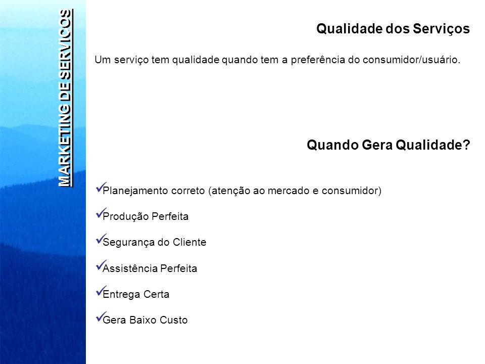 MARKETING DE SERVIÇOS Qualidade dos Serviços Um serviço tem qualidade quando tem a preferência do consumidor/usuário. Quando Gera Qualidade? Planejame
