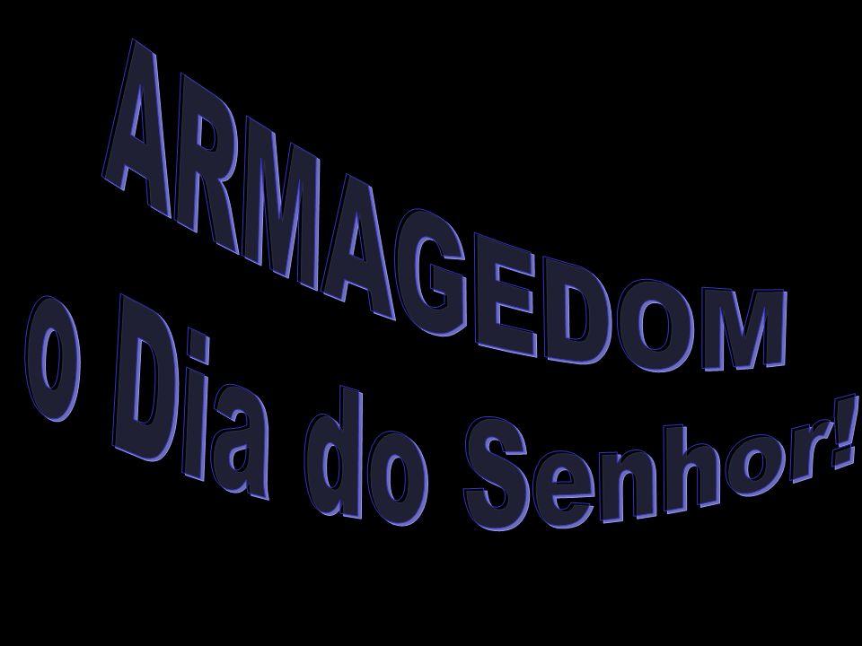 ARMAGEDOM!!.O Armagedom, antes de tudo é uma Guerra contra DEUS.