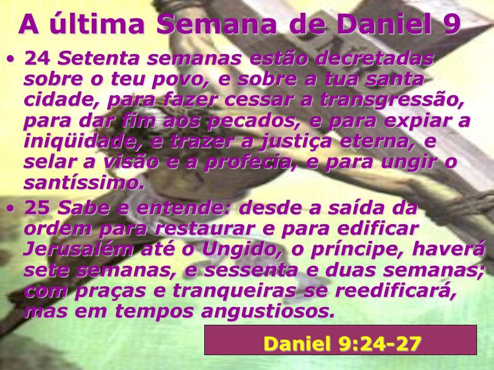 Daniel e as Setenta Semanas A última semana ainda está para cumprir-se ou cumpriu-se literalmente durante o ministério de Jesus?A última semana ainda