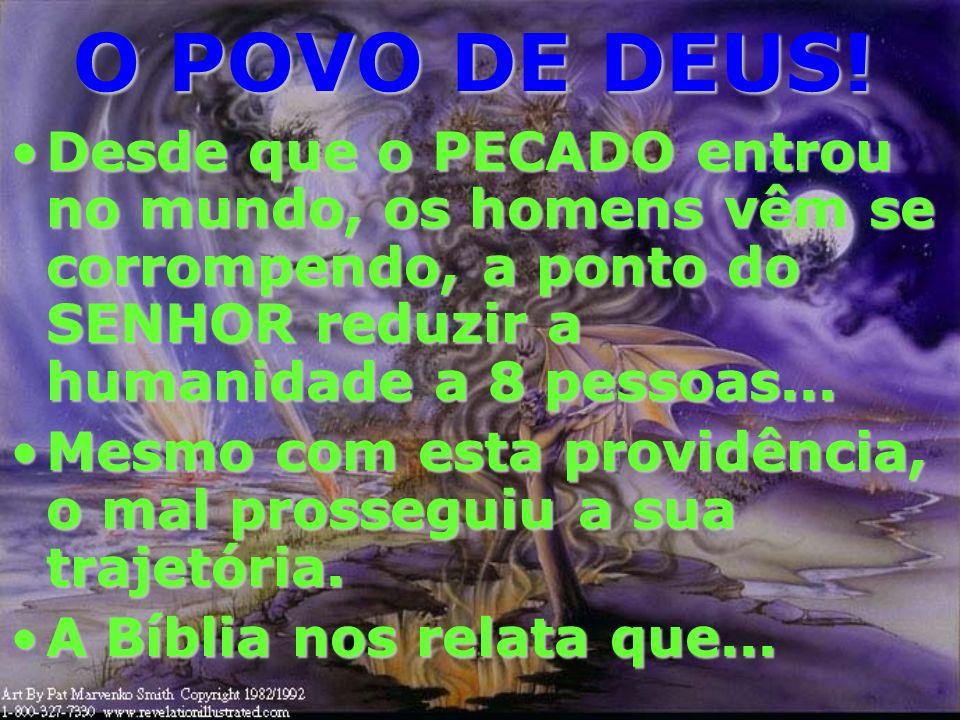 O POVO DE DEUS! 26 e assim todo o Israel será salvo, como está escrito: Virá de Sião o Libertador, e desviará de Jacó as impiedades;26 e assim todo o