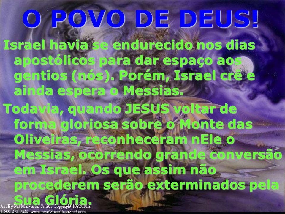 O POVO DE DEUS! Diversas profecias apontavam para o restabelecimento de Israel... Entre ela a mais expressiva diz: Quem jamais ouviu tal coisa? quem v