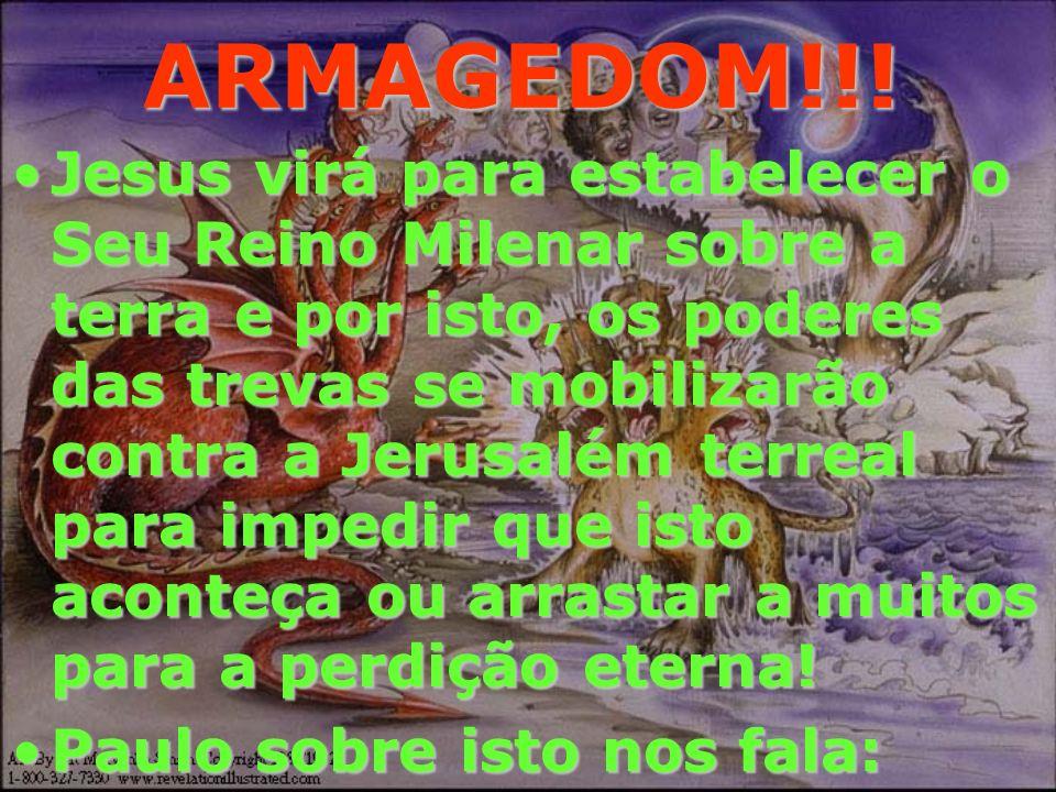 ARMAGEDOM!!! 32 Ele, porém, terá uma tribo, por amor de Davi, meu servo, e por amor de Jerusalém, a cidade que escolhi dentre todas as tribos de Israe