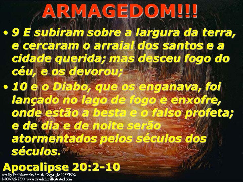 ARMAGEDOM!!! 6 Bem-aventurado e santo é aquele que tem parte na primeira ressurreição; sobre estes não tem poder a segunda morte; mas serão sacerdotes