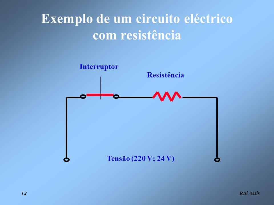Rui Assis 12 Tensão (220 V; 24 V) Interruptor Resistência Exemplo de um circuito eléctrico com resistência