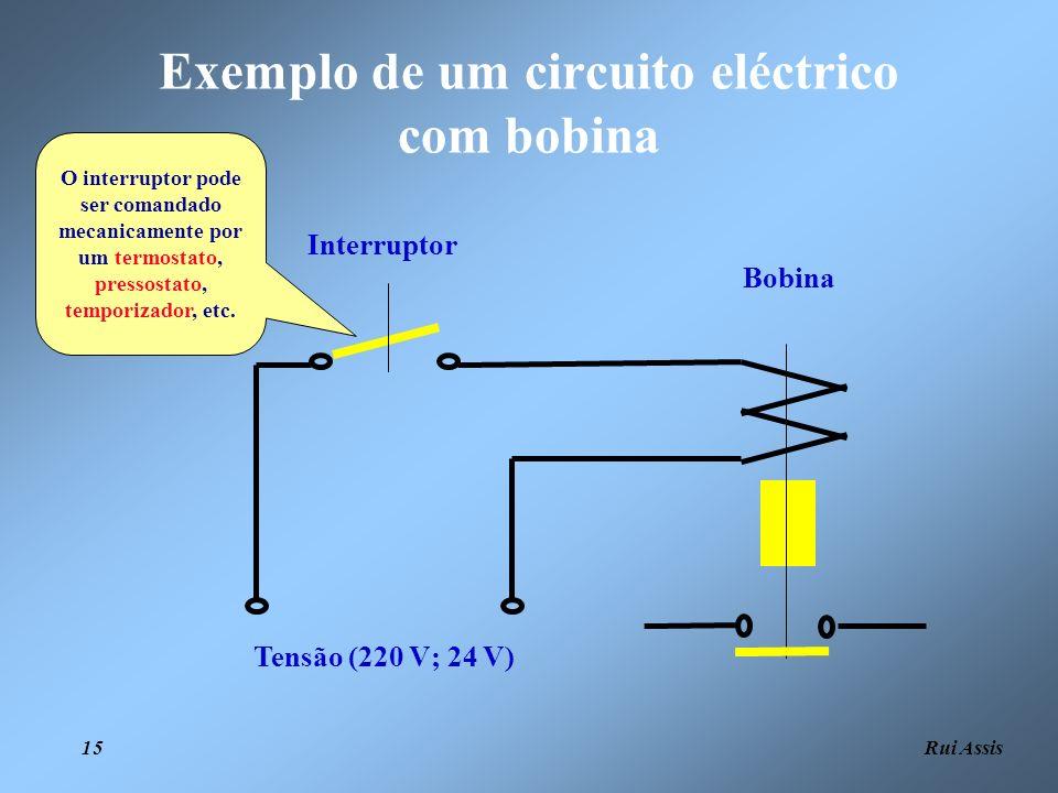 Rui Assis 15 Exemplo de um circuito eléctrico com bobina O interruptor pode ser comandado mecanicamente por um termostato, pressostato, temporizador,