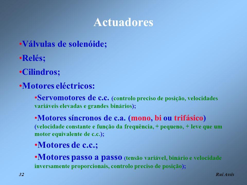 Rui Assis 32 Actuadores Válvulas de solenóide; Relés; Cilindros; Motores eléctricos: Servomotores de c.c. (controlo preciso de posição, velocidades va