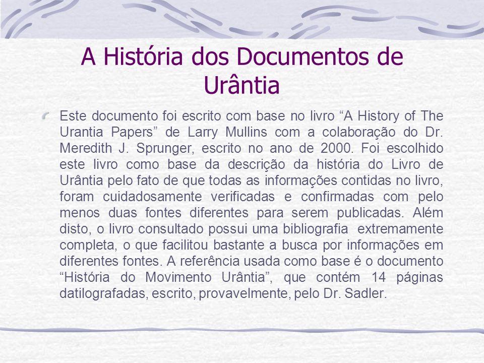 A História dos Documentos de Urântia Este documento foi escrito com base no livro A History of The Urantia Papers de Larry Mullins com a colaboração d