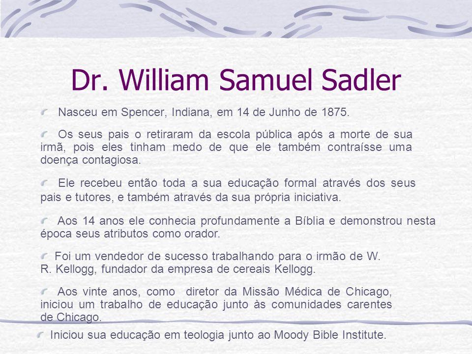 Dr. William Samuel Sadler Nasceu em Spencer, Indiana, em 14 de Junho de 1875. Iniciou sua educação em teologia junto ao Moody Bible Institute. Aos vin