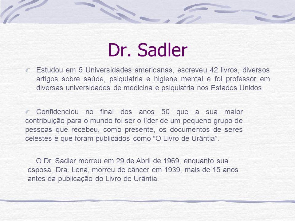 Dr. Sadler Estudou em 5 Universidades americanas, escreveu 42 livros, diversos artigos sobre saúde, psiquiatria e higiene mental e foi professor em di
