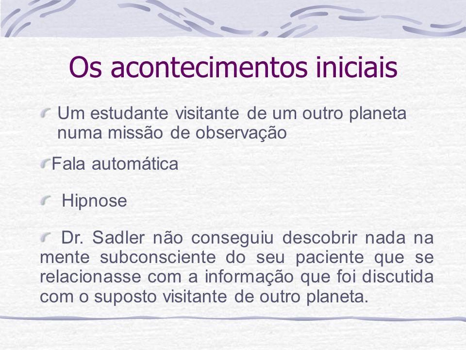 Os acontecimentos iniciais Um estudante visitante de um outro planeta numa missão de observação Dr. Sadler não conseguiu descobrir nada na mente subco