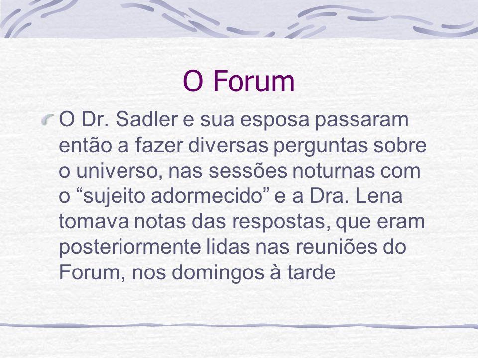 O Forum O Dr. Sadler e sua esposa passaram então a fazer diversas perguntas sobre o universo, nas sessões noturnas com o sujeito adormecido e a Dra. L