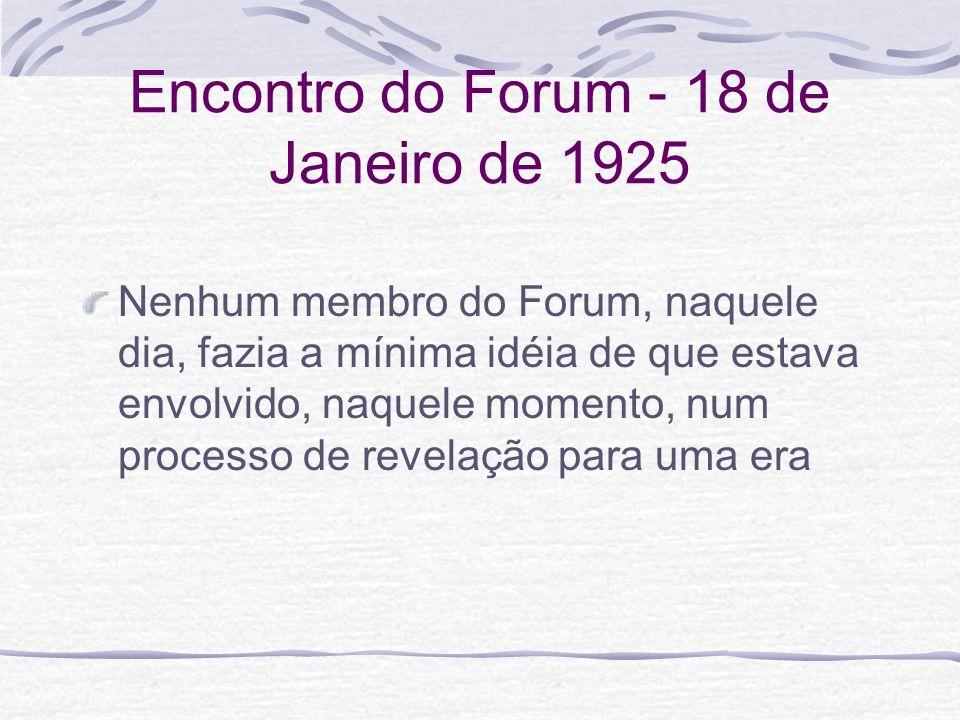 Encontro do Forum - 18 de Janeiro de 1925 Nenhum membro do Forum, naquele dia, fazia a mínima idéia de que estava envolvido, naquele momento, num proc