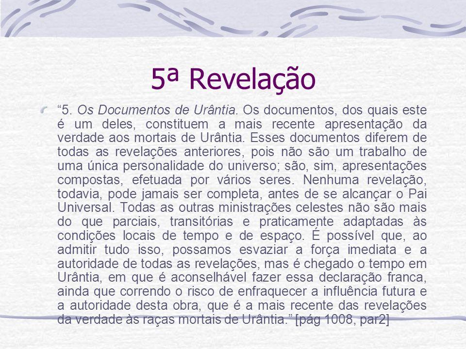 5ª Revelação 5. Os Documentos de Urântia. Os documentos, dos quais este é um deles, constituem a mais recente apresentação da verdade aos mortais de U