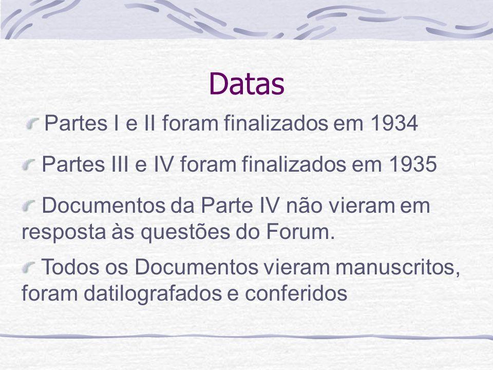 Datas Partes I e II foram finalizados em 1934 Todos os Documentos vieram manuscritos, foram datilografados e conferidos Documentos da Parte IV não vie