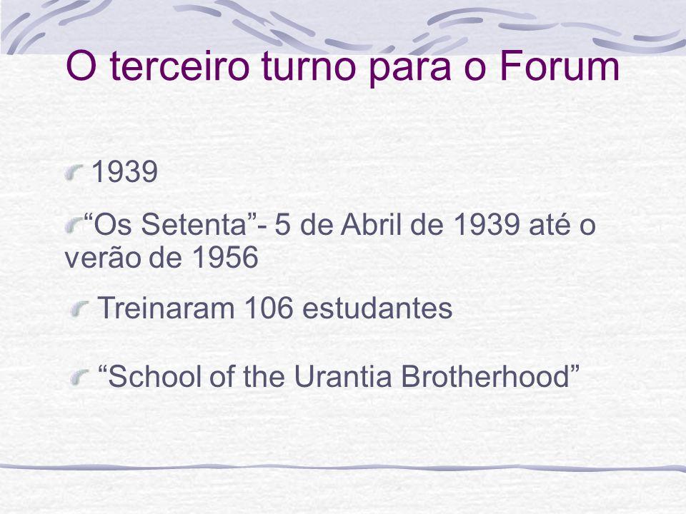 O terceiro turno para o Forum 1939 School of the Urantia Brotherhood Treinaram 106 estudantes Os Setenta- 5 de Abril de 1939 até o verão de 1956