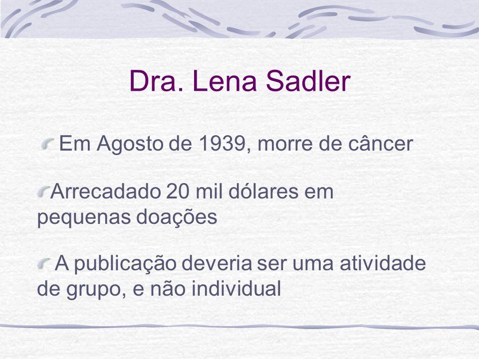 Dra. Lena Sadler Em Agosto de 1939, morre de câncer A publicação deveria ser uma atividade de grupo, e não individual Arrecadado 20 mil dólares em peq