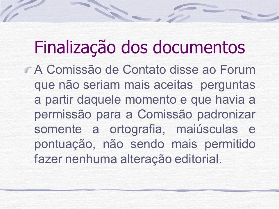 Finalização dos documentos A Comissão de Contato disse ao Forum que não seriam mais aceitas perguntas a partir daquele momento e que havia a permissão