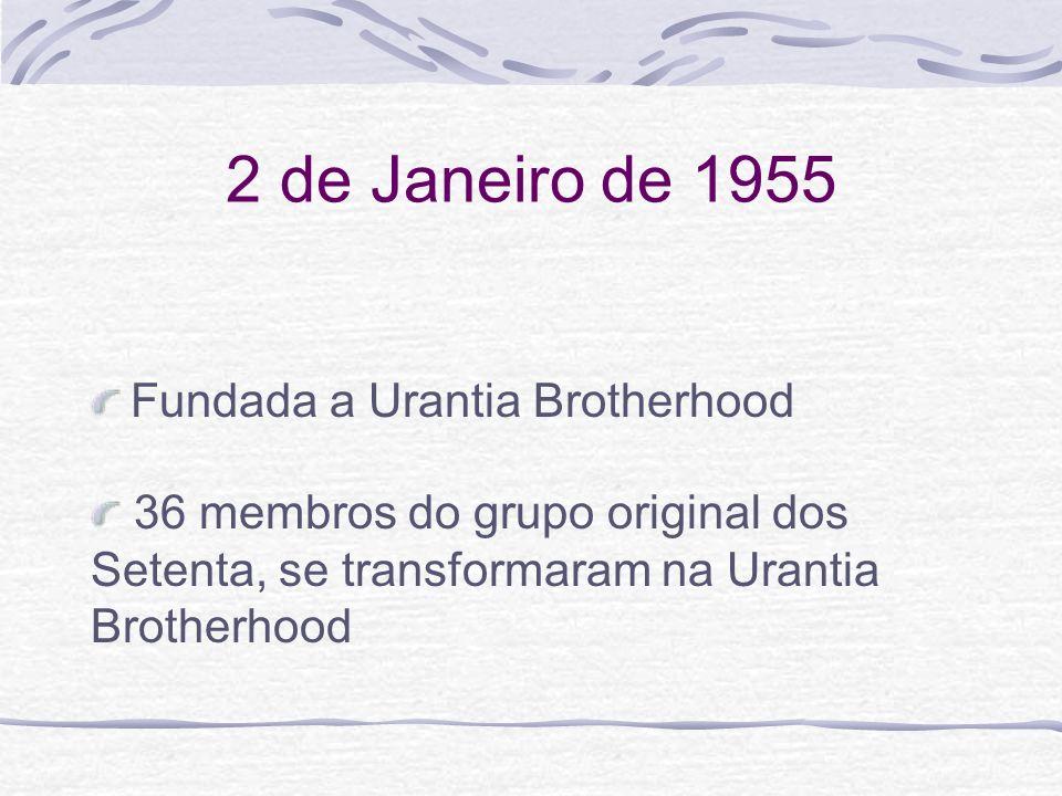 2 de Janeiro de 1955 Fundada a Urantia Brotherhood 36 membros do grupo original dos Setenta, se transformaram na Urantia Brotherhood