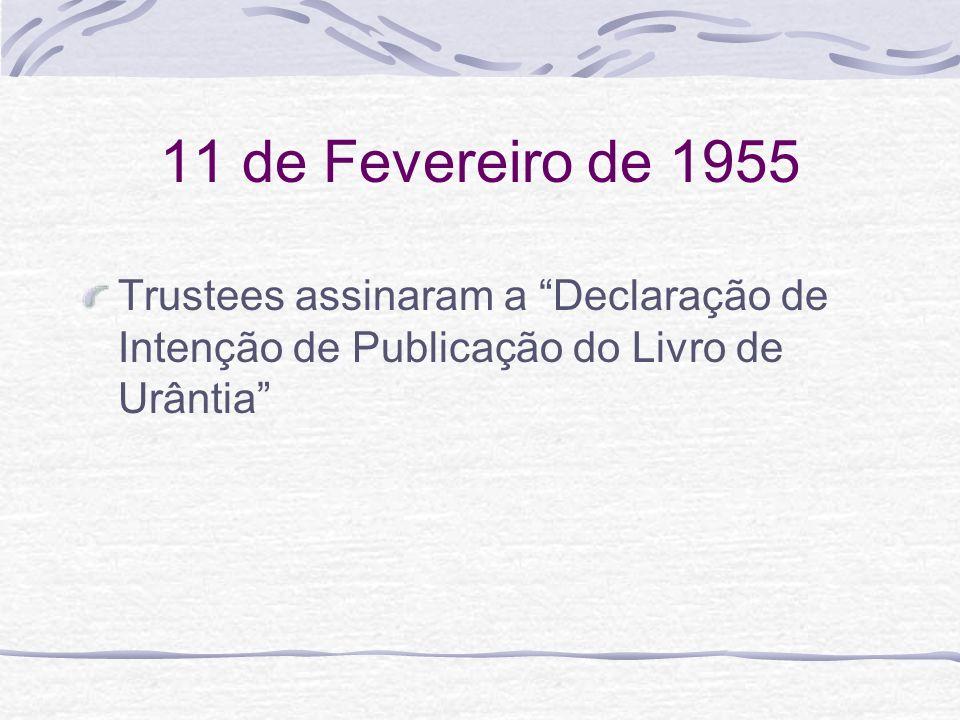 11 de Fevereiro de 1955 Trustees assinaram a Declaração de Intenção de Publicação do Livro de Urântia
