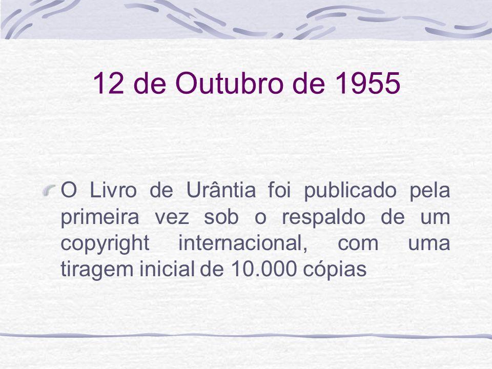 12 de Outubro de 1955 O Livro de Urântia foi publicado pela primeira vez sob o respaldo de um copyright internacional, com uma tiragem inicial de 10.0